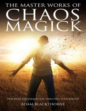 Copertina The Master Works of Chaos Magick: Practical Techniques for Directing Your Reality
