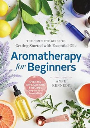 Couverture du livre Aromatherapy for Beginners: The Complete Guide to Getting Started with Essential Oils