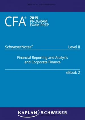 Book cover CFA 2019 Schweser - Level 2 SchweserNotes Book 2: FINANCIAL REPORTING AND ANALYSIS AND CORPORATE FINANCE
