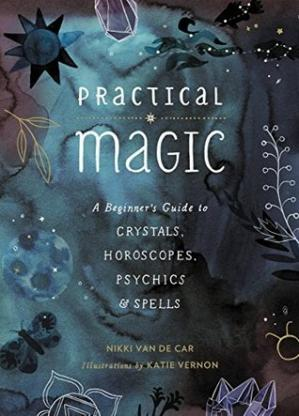 Kulit buku Practical Magic: A Beginner's Guide to Crystals, Horoscopes, Psychics, and Spells
