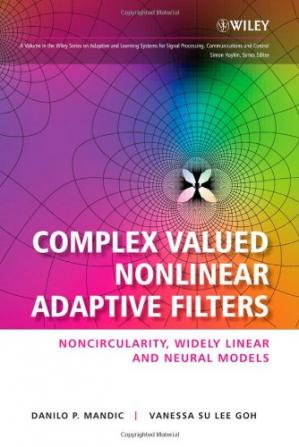 Okładka książki Complex Valued Nonlinear Adaptive Filters: Noncircularity, Widely Linear and Neural Models