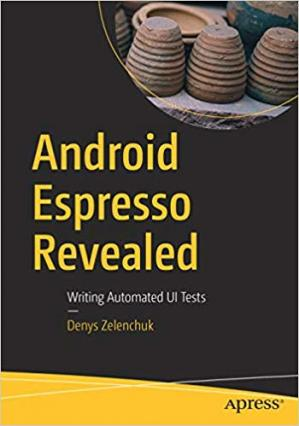 Book cover Android Espresso Revealed: Writing Automated UI Tests
