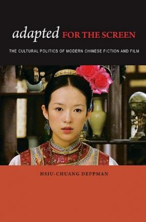 Book cover Adapted for the Screen: The Cultural Politics of Modern Chinese Fiction and Film