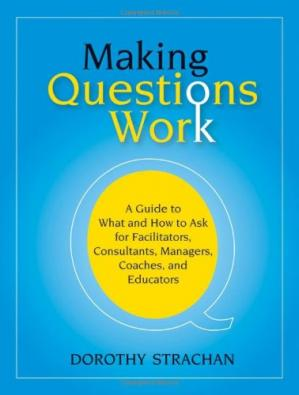 Обкладинка книги Making Questions Work: A Guide to How and What to Ask for Facilitators, Consultants, Managers,  Coaches, and Educators