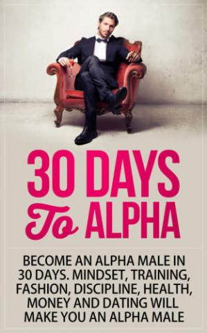 Book cover 30 Days to Alpha: Become an Alpha Male in 30 Days