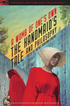 A capa do livro The Handmaid's Tale and Philosophy: A Womb of One's Own (Popular Culture and Philosophy)