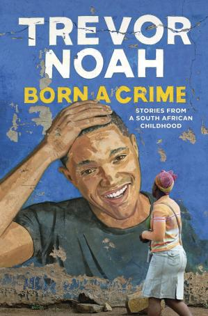 Book cover Born a Crime: Stories from a South African Childhood