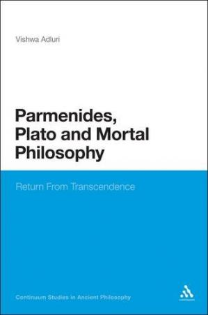 Book cover Parmenides, Plato and Mortal Philosophy: Return From Transcendence (Continuum Studies In Ancient Philosophy)