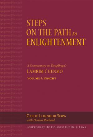 Book cover Steps on the Path to Enlightenment: A Commentary on Tsongkhapa's Lamrim Chenmo. Volume 5: Insight