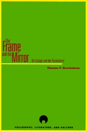 Copertina The Frame and the Mirror: On Collage and Postmodernism (Philosophy, Literature and Culture)