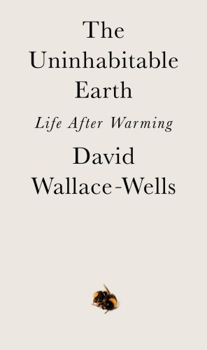 Book cover The Uninhabitable Earth: Life After Warming