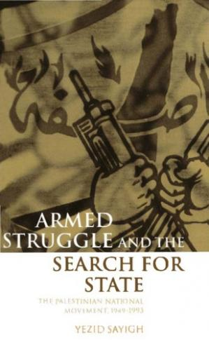 Book cover Armed struggle and the search for state: the Palestinian national movement, 1949-1993