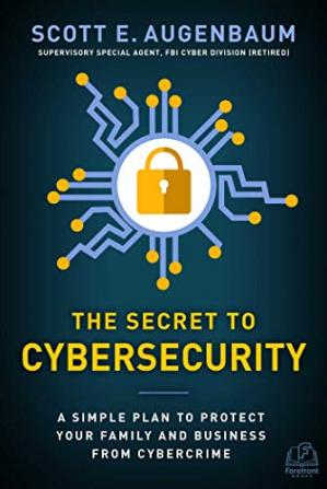 Book cover The Secret to Cybersecurity: A Simple Plan to Protect Your Family and Business from Cybercrime