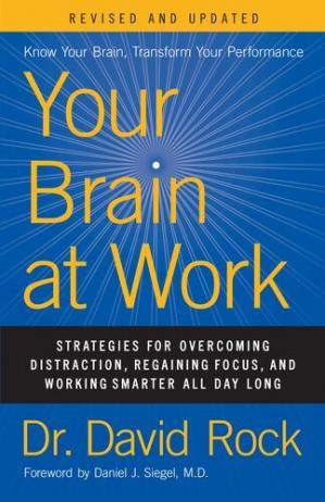 Book cover Your Brain at Work, Revised and Updated: Strategies for Overcoming Distraction, Regaining Focus, and Working Smarter All Day Long