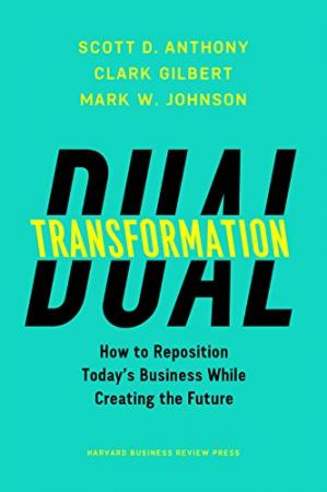 Book cover Dual Transformation: How to Reposition Today's Business While Creating the Future