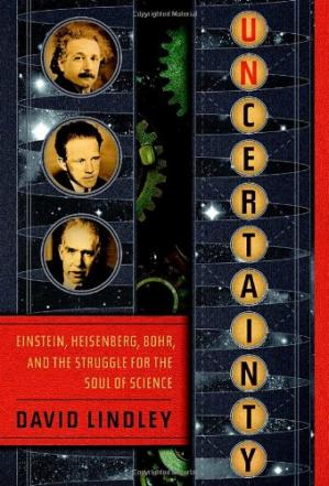 Book cover Uncertainty: Einstein, Heisenberg, Bohr, and the Struggle for the Soul of Science