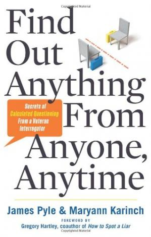 Book cover Find Out Anything From Anyone, Anytime: Secrets of Calculated Questioning From a Veteran Interrogator
