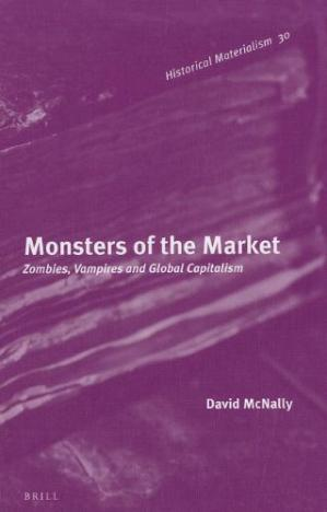 Book cover Monsters of the Market: Zombies, Vampires and Global Capitalism (Historical Materialism Book Series)