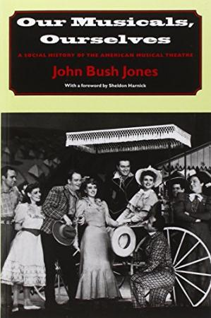 Book cover Our Musicals, Ourselves: A Social History of the American Musical Theatre