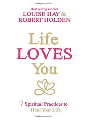 Copertina Life Loves You: 7 Spiritual Practices to Heal Your Life