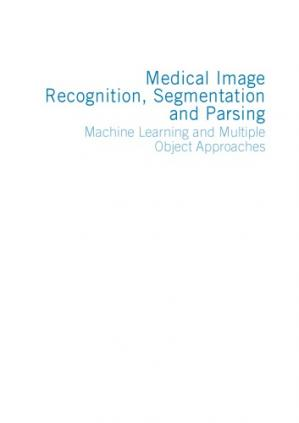 Обложка книги Medical image recognition, segmentation and parsing : machine learning and multiple object approaches