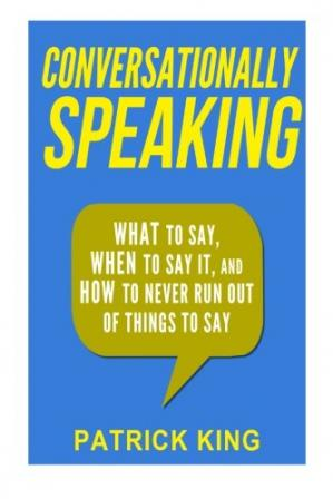 Book cover Conversationally Speaking: WHAT to Say, WHEN to Say It, and HOW to Never Run Out of Things to say