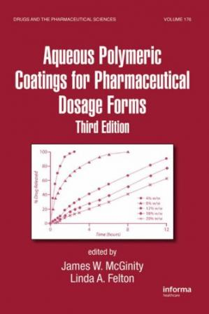 Book cover Aqueous Polymeric Coatings for Pharmaceutical Dosage Forms, 3rd Edition (Drugs and the Pharmaceutical Sciences)
