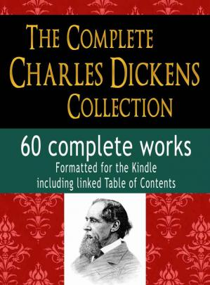 Okładka książki The Complete Charles Dickens Collection : 60 Complete Works : Formatted for the Kindle, Including linked Table of Contents