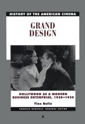 Book cover History of the American Cinema: Grand Design: Hollywood as a Modern Business Enterprise, 1930-1939 (History of the American Cinema)
