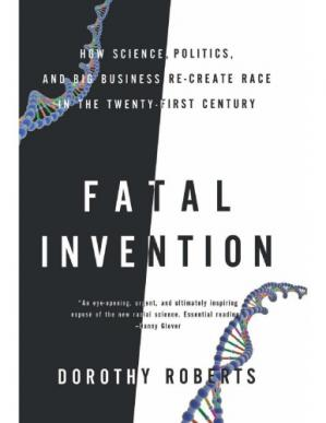 Book cover Fatal Invention: How Science, Politics, and Big Business Re-Create Race in the 21st Century