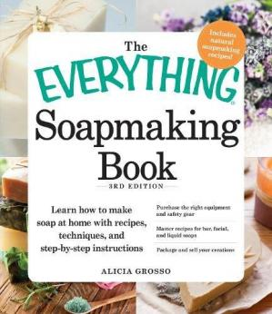 Sampul buku The Everything Soapmaking Book: Learn How to Make Soap at Home with Recipes, Techniques, and Step-by-Step Instructions: Purchase the right equipment ... soaps, and Package and sell your creations, 3rd Edition