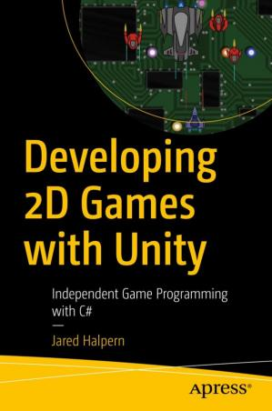 Book cover Developing 2D Games with Unity: Independent Game Programming with C#