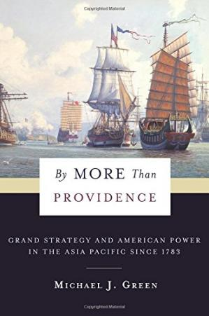 Book cover By More Than Providence: Grand Strategy and American Power in the Asia Pacific Since 1783