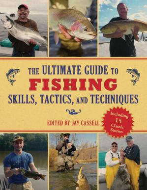 Обкладинка книги The Ultimate Guide to Fishing Skills, Tactics, and Techniques: A Comprehensive Guide to Catching Bass, Trout, Salmon, Walleyes, Panfish, Saltwater Gamefish, and Much More