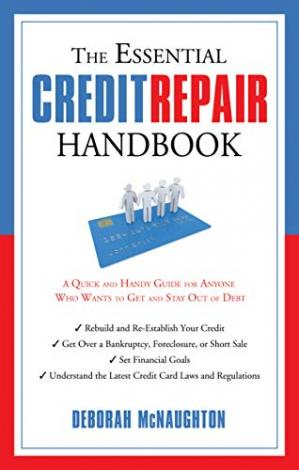 Book cover The Essential Credit Repair Handbook: A Quick and Handy Guide for Anyone Who Wants to Get and Stay Out of Debt