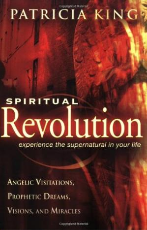 Book cover Spiritual Revolution: Experience the Supernatural in Your Life-Angelic Visitation, Prophetic Dreams, Visions, Miracles