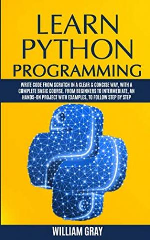 Book cover Learn Python Programming: Write code from scratch in a clear & concise way, with a complete basic course. From beginners to intermediate, an hands-on project with examples, to follow step by step