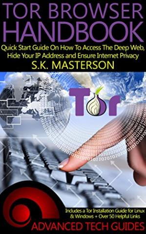 Book cover Tor Browser Handbook: Quick Start Guide On How To Access The Deep Web, Hide Your IP Address and Ensure Internet Privacy