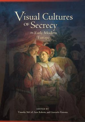Book cover Visual Cultures of Secrecy in Early Modern Europe