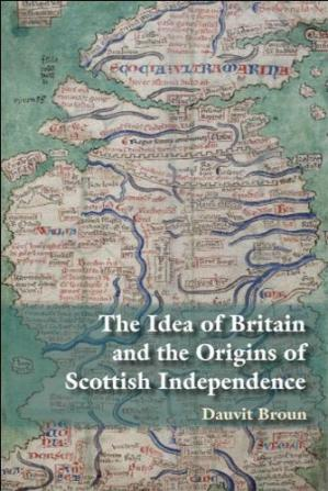 Okładka książki The Idea of Britain and the Origins of Scottish Independence: From the Picts to the Declaration of Arbroath