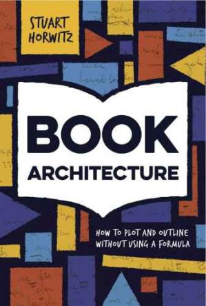 Book cover Book Architecture: How to Plot and Outline Without Using a Formula