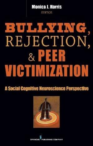 Book cover Bullying, Rejection, & Peer Victimization: A Social Cognitive Neuroscience Perspective