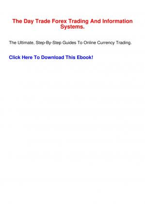 Book cover The Day Trade Forex Trading And Information Systems.- The Ultimate, Step-By-Step Guides To Online