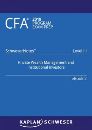 Book cover CFA 2019 Schweser - Level 3 SchweserNotes Book 2: PRIVATE WEALTH MANAGEMENT AND INSTITUTIONAL INVESTORS