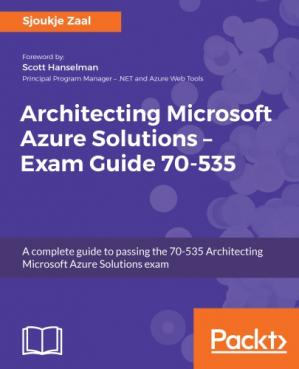Book cover Architecting Microsoft Azure Solutions: Exam Guide 70-53: Pass the 70-535 Architecting Microsoft Azure Solutions test on your first attempt (Code Samples)
