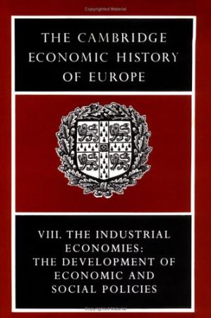 Sampul buku The Cambridge Economic History of Europe from the Decline of the Roman Empire: Volume 8, The Industrial Economies: The Development of Economic and ... of Economic and Social Policies v. 8