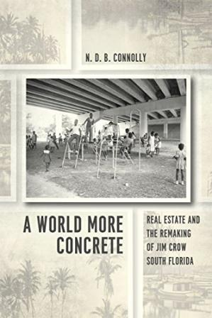 Portada del libro A World More Concrete: Real Estate and the Remaking of Jim Crow South Florida