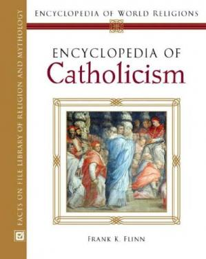 Book cover Encyclopedia of Catholicism (Encyclopedia of World Religions)