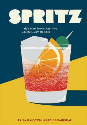 غلاف الكتاب Spritz: Italy's Most Iconic Aperitivo Cocktail, with Recipes