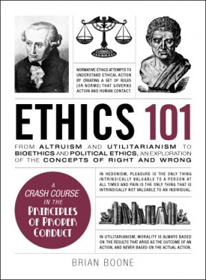 Book cover Ethics 101: From Altruism and Utilitarianism to Bioethics and Political Ethics, an Exploration of the Concepts of Right and Wrong